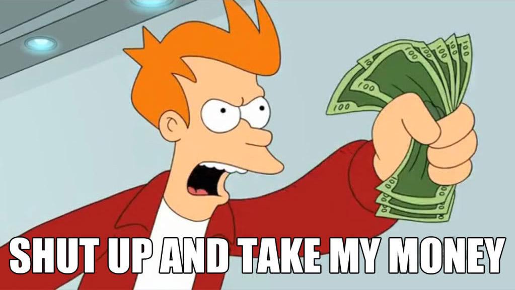 """meme """"shut up and take my money"""""""